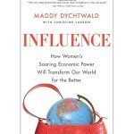 Influence: How Women's Soaring Economic Power Will Transform Our World for the Better