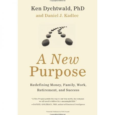 A New Purpose: Redefining Money, Family, Work, Retirement, and Success